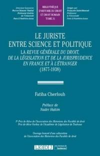 Le juriste entre science et politique : La revue générale du droit, de la législation et de la jurisprudence en France et à l'étranger (1877-1938)