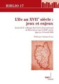L'île au XVIIe siècle: Colloque du Centre International de Rencontres sur le XVIIe siècle, Ajaccio, 3-5 avril 2008