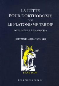 La lutte pour l'orthodoxie dans le platonisme tardif : De Numénius et Plotin à Damascius