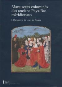 Manuscrits enluminés des anciens Pays-Bas méridionaux : Volume 1: Manuscrits de Louis de Bruges