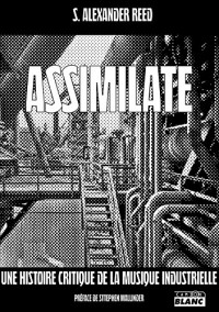 Assimilate A critical history of industrial music