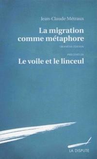 La migration comme métaphore : Précédée de Le voile et le linceul