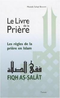 Le livre de la prière : Les règles de la prière en Islam