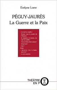 Péguy-Jaurès : La Guerre et la Paix
