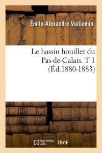 Le Hassin du Pas de Calais  T1  ed 1880 1883