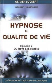 Hypnose et Qualité de vie - Épisode 2 : Du rêve à la Réalité