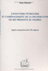 L'industrie pétrolière et l'aménagement de la distribution des ses produits au Nigeria : Impact et perspectives dans l'Est nigérian