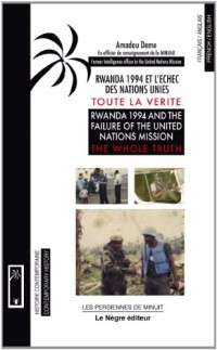 rwanda 1994 et l'echec des nations-unies : toute la verite.