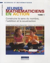 Jeunes mathématiciens en action : Tome 1, Construire le sens du nombre, l'addition et la soustraction
