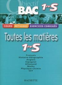 Objectif Bac - Toutes les matières : 1ère S (Cours, méthodes, exercices corrigés)