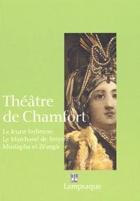 Théâtre de Chamfort : La Jeune Indienne (1764), Le Marchand de Smyrne (1770), Mustapha et Zéangir (1776)