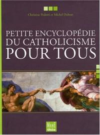 Petite encyclopédie du catholicisme pour tous