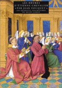 Les heures d'Etienne Chevalier par Jean Fouquet : Les quarantes enluminures du Musée Condée