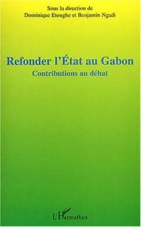 Refonder l'Etat au Gabon : Contributions au débat, Actes de la table ronde sur le projet de refondation de l'Etat au Gabon, Paris, 8 juin 2003
