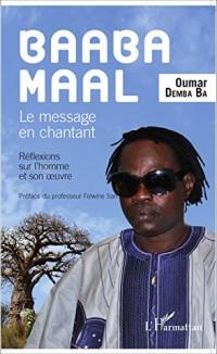 Baaba Maal Le message en chantant
