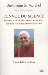 L'envol du silence : Alpiniste, pilote d'avion, nonne bouddhiste? Les mille vies d'une femme d'exception