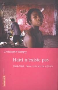Haiti n'existe pas : 1804-2004, deux cents ans de solitude
