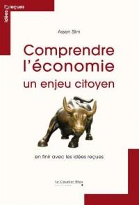 Comprendre l'économie, un enjeu citoyen : En finir avec les idées reçues