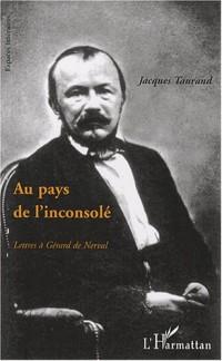 Au pays de l'inconsolé : Lettres à Gérard de Nerval