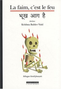 La faim, c'est le feu : Edition bilingue hindi-français