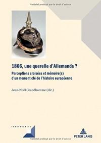 1866, une querelle d'Allemands ? : Perceptions croisées et mémoire(s) d'un moment clé de l'histoire européenne