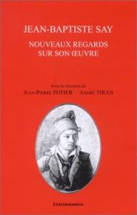 Jean-Baptiste Say. Nouveaux regards sur son oeuvre