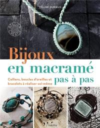 Bijoux en macramé pas à pas: Colliers, boucles d'oreilles et bracelets à réaliser soi-même
