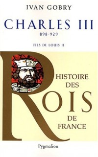 Charles III le simple : Fils de Louis II 898-929