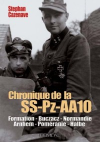 Chronique de la SS-Pz-AA10 : Galicie-Normandie-Arnhem 1944-Alsace-Poméranie-Halbe 1945dition bilingue français-allemand