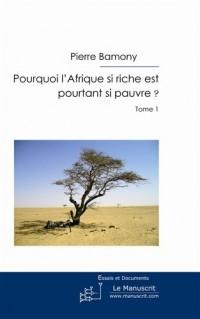 Pourquoi l'Afrique si riche est pourtant si pauvre ? Tome 1