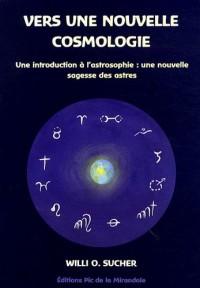 Vers une nouvelle cosmologie : Une introduction à l'astrosophie : une nouvelle sagesse des astres
