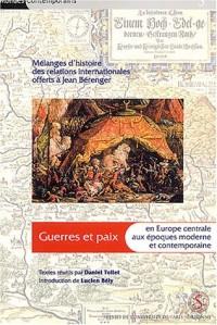 Guerres et paix en Europe centrale aux époques moderne et contemporaine : Mélanges d'histoire des relations internationales offerts à Jean Bérenger
