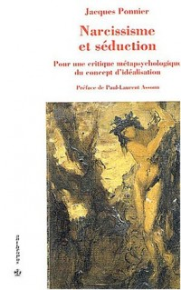 Narcissisme et Séduction : Pour une critique métapsychologique du concept d'idéalisation