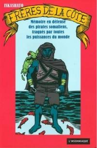 Frères de la côte : Mémoire en défense des pirates somaliens, traqués par toutes les puissancse du monde