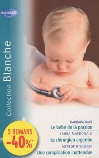 Le bébé de la passion ; Le chirurgien argentin ; Une complication inattendue
