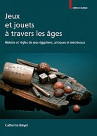 Jeux et Jouets a Travers les Ages. Histoire et Regles de Jeux Egyptiens, Antiques et Medievaux