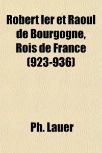 Robert Ier Et Raoul de Bourgogne, Rois de France (923-936)