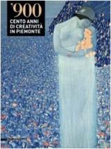 '900. Cento anni di creatività in Piemonte. Catalogo della mostra (Alessandria-Valenza-Novi Ligure-Acqui Terme, 4 dicembre 2008-29 marzo 2009)