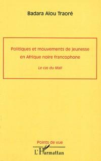 Politiques et mouvements de jeunesse en Afrique noire francophone : Le cas du Mali