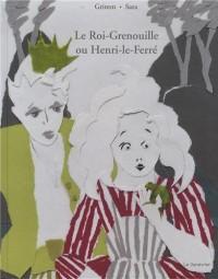 Le Roi-Grenouille ou Henri-le-Ferré