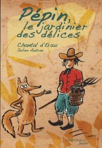 Pepin, le Jardinier des Delices