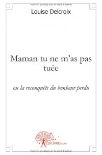 Maman tu ne m'as pas tuée