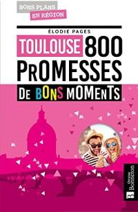 TOULOUSE 800 PROMESSES DE BONS MOMENTS