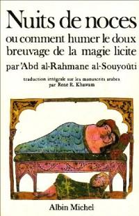 Nuits de noces ou Comment humer le doux breuvage de la magie licite. [suivi de Commentaire érotique intitulé Les branches robustes de la forêt dans ±Abd al-Rahmane ibn Abi-Bakr al-Souyoûtî.