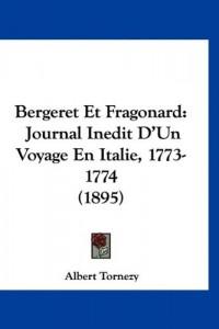 Bergeret Et Fragonard: Journal Inedit D'Un Voyage En Italie, 1773-1774 (1895)
