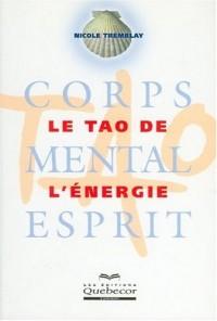 Le tao de l'énergie : Corps - Mental - Esprit