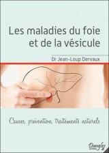 Les maladies du foie et de la vésicule - Causes, prévention, traitements naturels