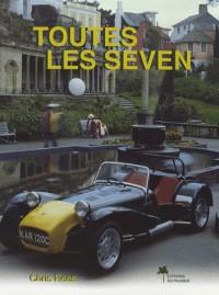 Toutes les Seven : The Magnificent 1957-2007 Le guide de l'amateur pour tous les modèles de Lotus et de Caterham Seven