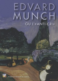 Edvard Munch Ou l'Anti-Cri l'Album de l'Exposition