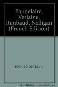 Baudelaire, Verlaine, Rimbaud, Nelligan